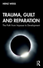 Trauma, Guilt and Reparation : The Path from Impasse to Development - Book