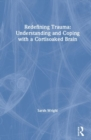 Redefining Trauma: Understanding and Coping with a Cortisoaked Brain - Book