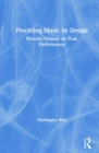 Practicing Music by Design : Historic Virtuosi on Peak Performance - Book