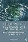 Exploring the Emotional Life of the Mind : A Psychodynamic Theory of Emotions - Book
