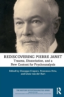 Rediscovering Pierre Janet : Trauma, Dissociation, and a New Context for Psychoanalysis - Book