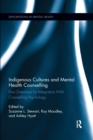 Indigenous Cultures and Mental Health Counselling : Four Directions for Integration with Counselling Psychology - Book
