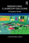 Researching Classroom Discourse : A Student Guide - Book