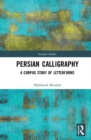 Persian Calligraphy : A Corpus Study of Letterforms - Book