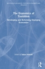 The Economics of Transition : Developing and Reforming Emerging Economies - Book