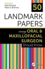 50 Landmark Papers every Oral and Maxillofacial Surgeon Should Know - Book