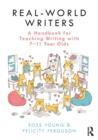 Real-World Writers: A Handbook for Teaching Writing with 7-11 Year Olds - Book