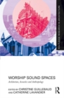 Worship Sound Spaces : Architecture, Acoustics and Anthropology - Book