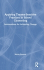 Applying Trauma-Sensitive Practices in School Counseling : Interventions for Achieving Change - Book