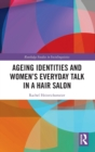 Ageing Identities and Women's Everyday Talk in a Hair Salon - Book