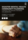 Disaster Mental Health Community Planning : A Manual for Trauma-Informed Collaboration - Book