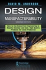 Design for Manufacturability : How to Use Concurrent Engineering to Rapidly Develop Low-Cost, High-Quality Products for Lean Production, Second Edition - Book