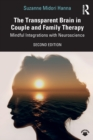 The Transparent Brain in Couple and Family Therapy : Mindful Integrations with Neuroscience - Book