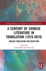 A Century of Chinese Literature in Translation (1919-2019) : English Publication and Reception - Book