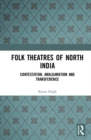 Folk Theatres of North India : Contestation, Amalgamation and Transference - Book