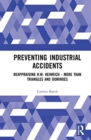 Preventing Industrial Accidents : Reappraising H. W. Heinrich - More than Triangles and Dominoes - Book