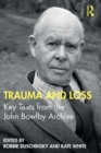 Trauma and Loss : Key Texts from the John Bowlby Archive - Book
