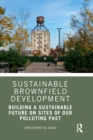 Sustainable Brownfield Development : Building a Sustainable Future on Sites of our Polluting Past - Book