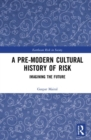 A Pre-Modern Cultural History of Risk : Imagining the Future - Book