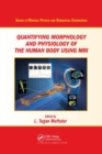 Quantifying Morphology and Physiology of the Human Body Using MRI - Book