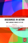 Discourses in Action : What Language Enables Us to Do - Book