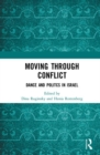 Moving through Conflict : Dance and Politcs in Israel - Book
