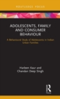Adolescents, Family and Consumer Behaviour : A Behavioural Study of Adolescents in Indian Urban Families - Book