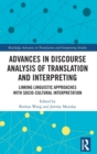 Advances in Discourse Analysis of Translation and Interpreting : Linking Linguistic Approaches with Socio-cultural Interpretation - Book