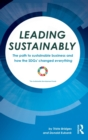 Leading Sustainably : The Path to Sustainable Business and How the SDGs Changed Everything - Book
