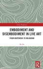 Embodiment and Disembodiment in Live Art : From Grotowski to Hologram - Book