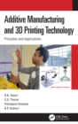 Additive Manufacturing and 3D Printing Technology : Principles and Applications - Book