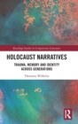 Holocaust Narratives : Trauma, Memory and Identity Across Generations - Book