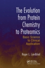 The Evolution from Protein Chemistry to Proteomics : Basic Science to Clinical Application - Book