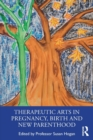 Therapeutic Arts in Pregnancy, Birth and New Parenthood - Book
