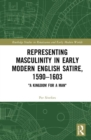 "Representing Masculinity in Early Modern English Satire, 1590-1603 : ""A Kingdom for a Man"" - Book"