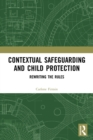 Contextual Safeguarding and Child Protection : Rewriting the Rules - Book