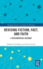 Revising Fiction, Fact, and Faith : A Philosophical Account - Book