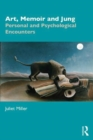 Art, Memoir and Jung : Personal and Psychological Encounters - Book