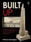 Built Up : An Historical Perspective on the Contemporary Principles and Practices of Real Estate Development - Book