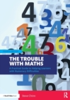 The Trouble with Maths : A Practical Guide to Helping Learners with Numeracy Difficulties - Book