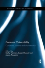 Consumer Vulnerability : Conditions, contexts and characteristics - Book
