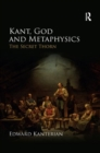 Kant, God and Metaphysics : The Secret Thorn - Book