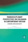 Transdisciplinary Perspectives on Childhood in Contemporary Britain : Literature, Media and Society - Book
