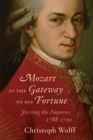 Mozart at the Gateway to His Fortune : Serving the Emperor, 1788-1791 - Book