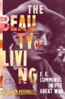 The Beauty of Living : E. E. Cummings in the Great War - Book