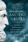 Introducing the Ancient Greeks - From Bronze Age Seafarers to Navigators of the Western Mind - Book