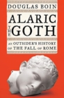 Alaric the Goth : An Outsider's History of the Fall of Rome - Book