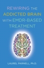 Rewiring the Addicted Brain with EMDR-Based Treatment - Book