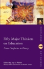 Fifty Major Thinkers on Education : From Confucius to Dewey - Book