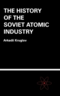 The History of the Soviet Atomic Industry - Book